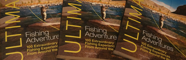 The big book giveaway: Henry Gilbey's 'Ultimate Fishing Adventures'