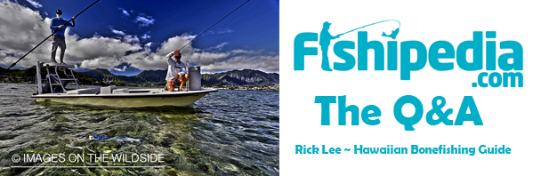 Fishipedia Q&A: Rick Lee, Hawaii Bonefish Guide