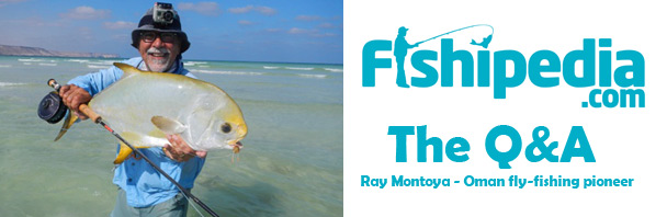 The Fishipedia Q&A: Ray Montoya - Oman Fly-Fishing Pioneer